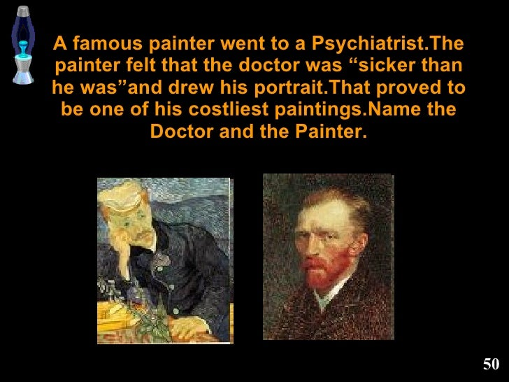 """A famous painter went to a Psychiatrist.The painter felt that the doctor was """"sicker than he was""""and drew his portrait.Tha..."""