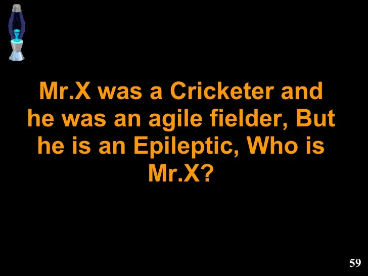Mr.X was a Cricketer and he was an agile fielder, But he is an Epileptic, Who is Mr.X?