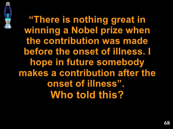 """"""" There is nothing great in winning a Nobel prize when the contribution was made before the onset of illness. I hope in fu..."""