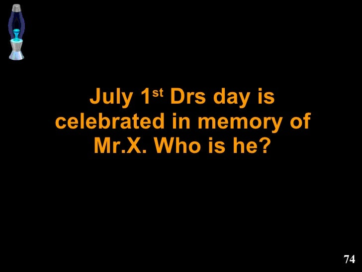 July 1 st  Drs day is celebrated in memory of Mr.X. Who is he?