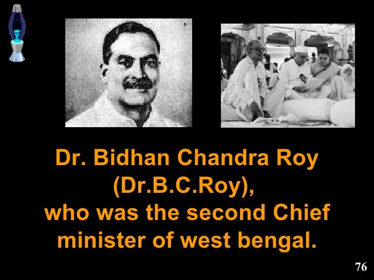 Dr. Bidhan Chandra Roy (Dr.B.C.Roy),  who was the second Chief minister of west bengal.