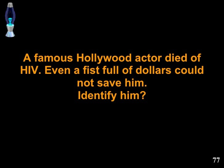 A famous Hollywood actor died of HIV. Even a fist full of dollars could not save him. Identify him?