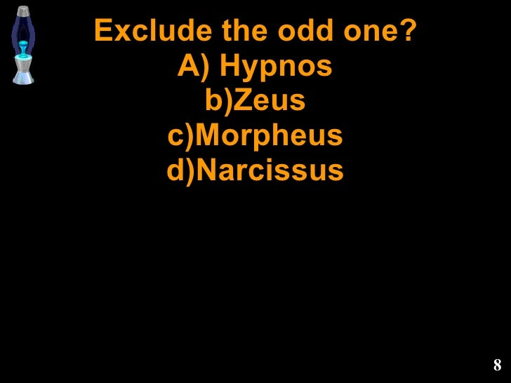 Exclude the odd one? A) Hypnos b)Zeus c)Morpheus d)Narcissus