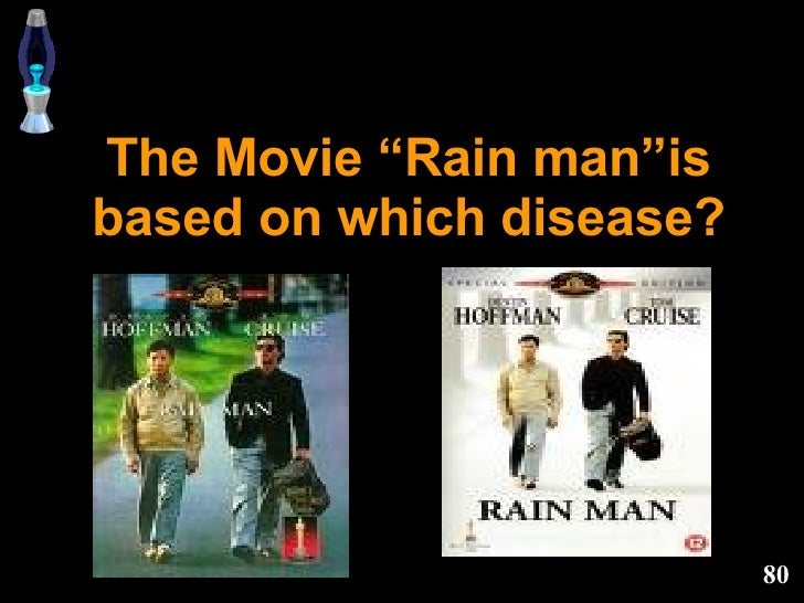 """The Movie """"Rain man""""is based on which disease?"""