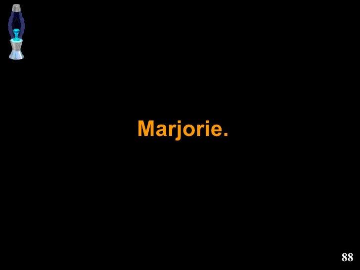 Marjorie.
