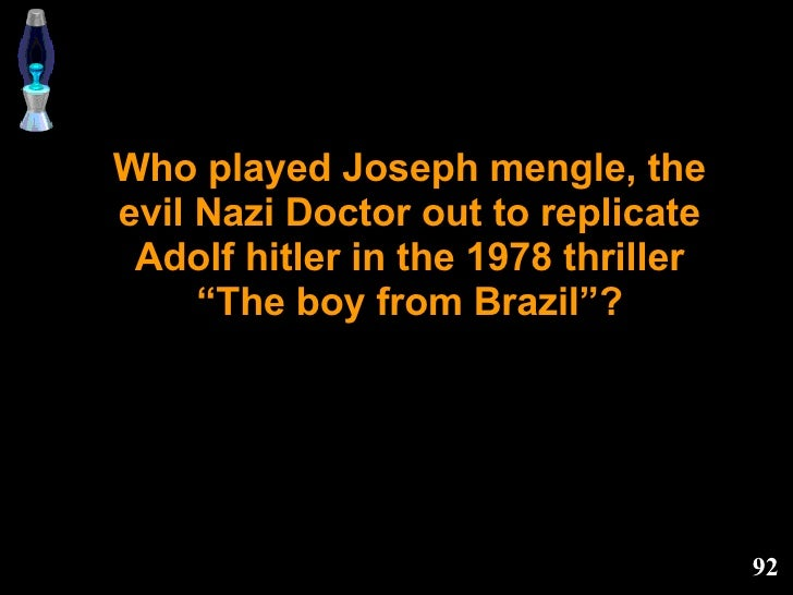 """Who played Joseph mengle, the evil Nazi Doctor out to replicate Adolf hitler in the 1978 thriller """"The boy from Brazil""""?"""