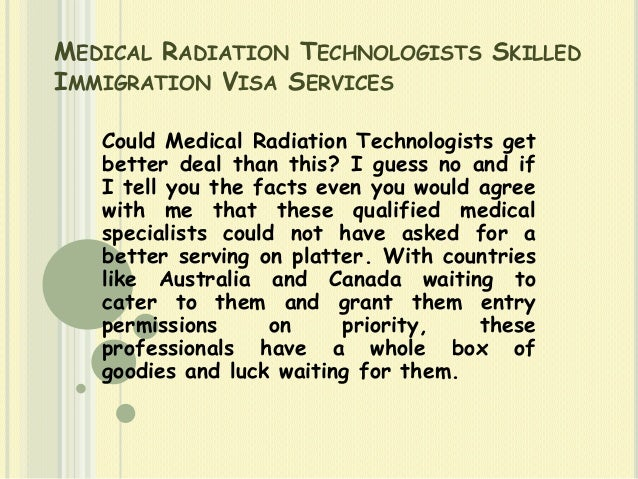 MEDICAL RADIATION TECHNOLOGISTS SKILLED IMMIGRATION VISA SERVICES Could Medical Radiation Technologists get better deal th...