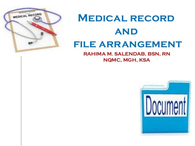 Medical record and file arrangement RAHIMA M. SALENDAB, BSN, RN NQMC, MGH, KSA