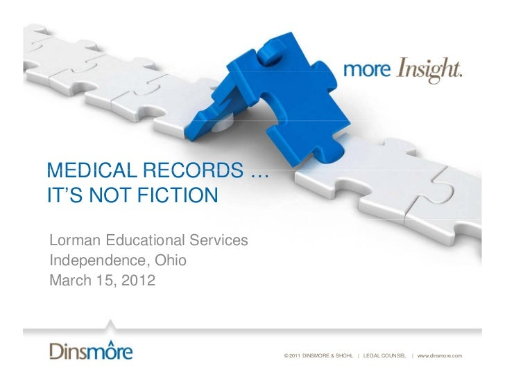 MEDICAL RECORDS …IT'S NOT FICTIONLorman Educational ServicesIndependence, OhioMarch 15, 2012                              ...