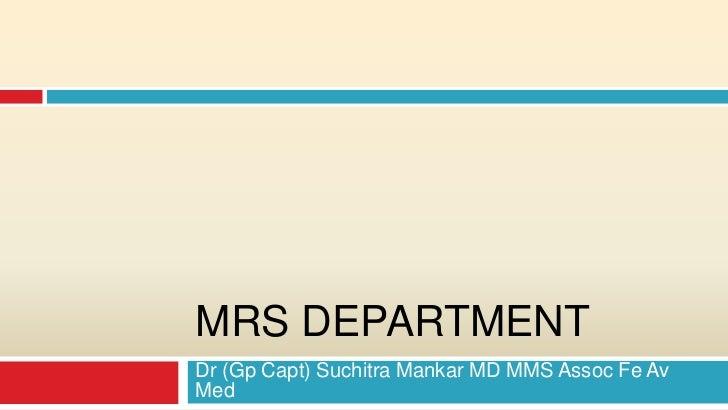 MRS DEPARTMENTDr (Gp Capt) Suchitra Mankar MD MMS Assoc Fe AvMed