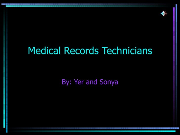Medical Records Technicians By: Yer and Sonya
