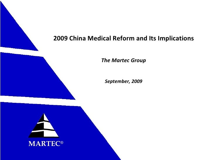 2009 China Medical Reform and Its Implications The Martec Group September, 2009 MARTEC ®