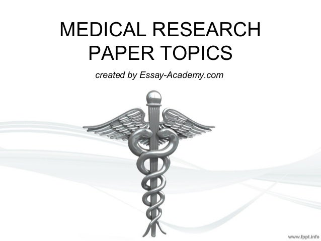 research paper topics medicine Paper master provides custom written medical research papers on alternative medicine, diseases, end of life issues, ethics in health care, determinants of health.