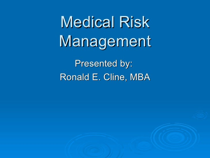 Medical Risk Management Presented by:  Ronald E. Cline, MBA