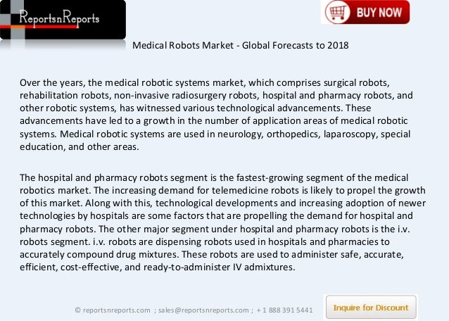 medical robots market by application [150 pages report] the medical robot market is anticipated to grow at a cagr of 231% and reach us$ 2667 bn by 2025 with detailed market segmentation by product, application, end user, and.