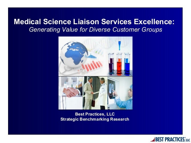 Medical Science Liaison Services Excellence:Generating Value for Diverse Customer GroupsBest Practices, LLCStrategic Bench...