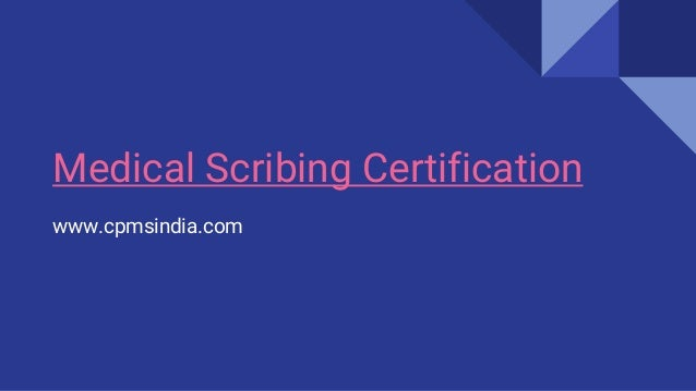 Medical Scribing Certification www.cpmsindia.com