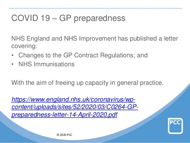 © 2020 PCC COVID 19 – GP preparedness NHS England and NHS Improvement has published a letter covering: • Changes to the GP...