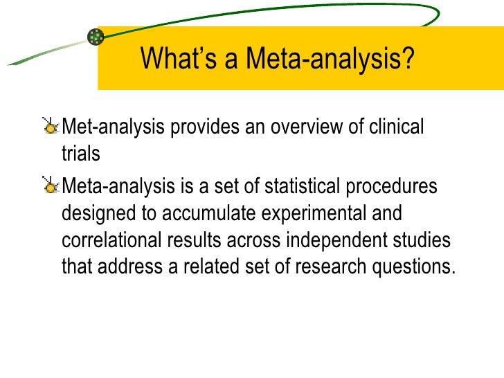 What's a Meta-analysis? <ul><li>Met-analysis provides an overview of clinical trials </li></ul><ul><li>Meta-analysis is a ...