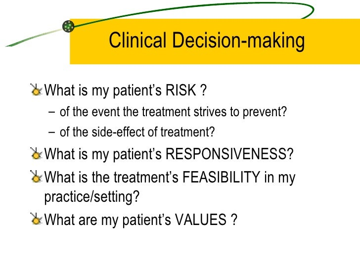 Clinical Decision-making <ul><li>What is my patient's RISK ? </li></ul><ul><ul><li>of the event the treatment strives to p...