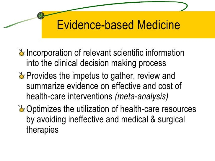 Evidence-based Medicine <ul><li>Incorporation of relevant scientific information into the clinical decision making process...