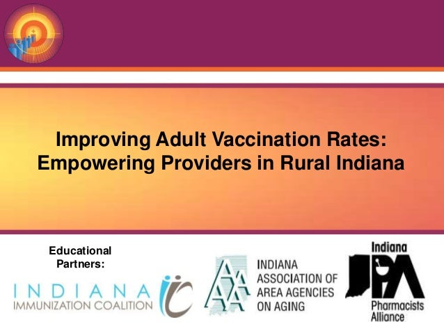 Improving Adult Vaccination Rates:Empowering Providers in Rural Indiana Educational  Partners:
