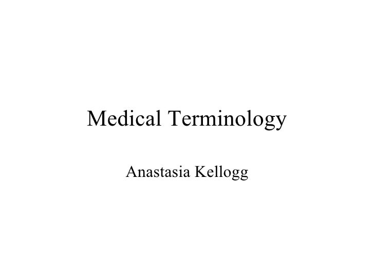 Medical Terminology Anastasia Kellogg