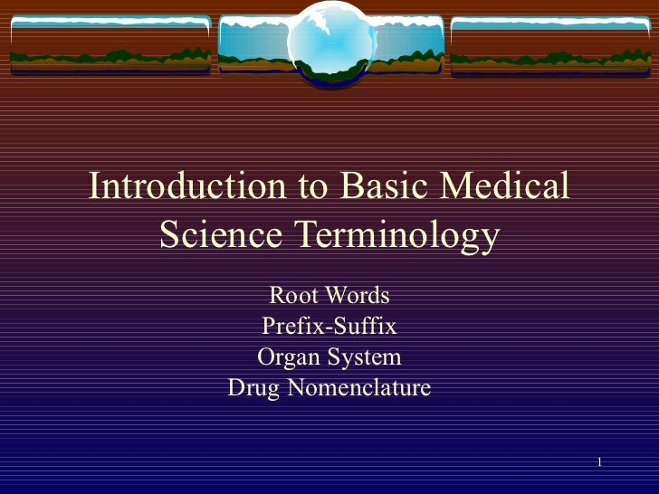 Introduction to Basic Medical Science Terminology Root Words Prefix-Suffix Organ System Drug Nomenclature