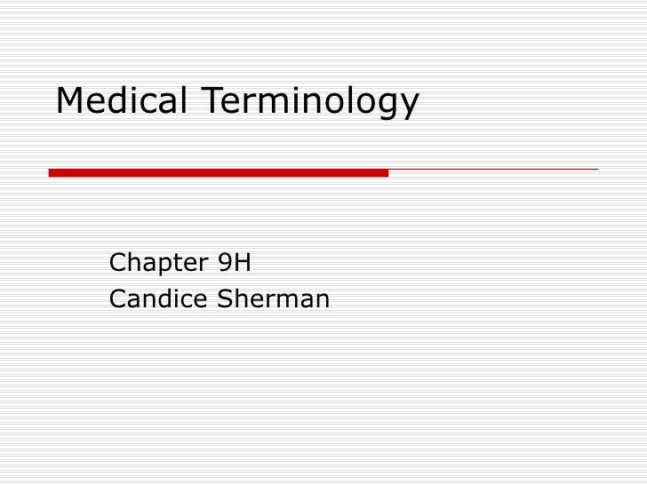 Medical Terminology Chapter 9H Candice Sherman