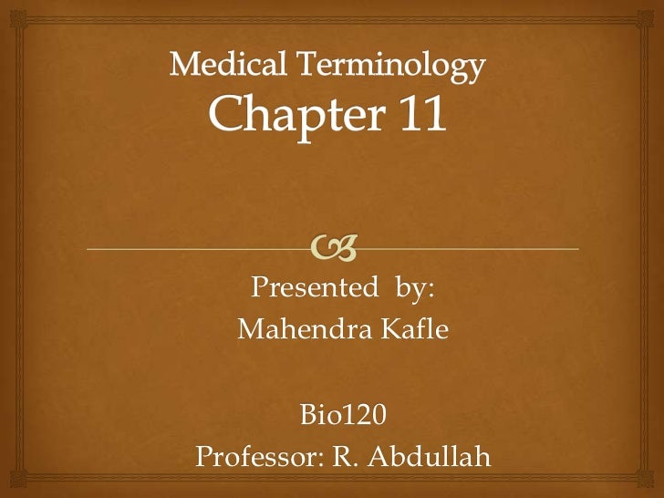 Medical Terminology Chapter 11<br />Presented  by: <br />Mahendra Kafle<br />Bio120<br />Professor: R. Abdullah <br />
