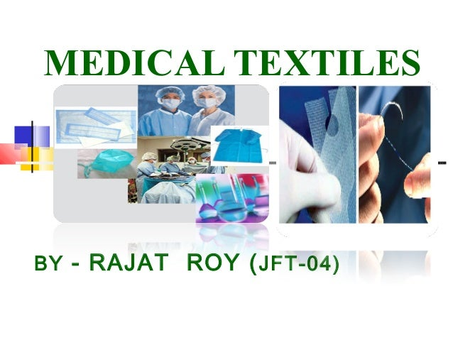 medical textiles Medical textiles and healthcare textiles is one of the major growth areas within technical textiles and the use of textile materials for medical and healthcare.