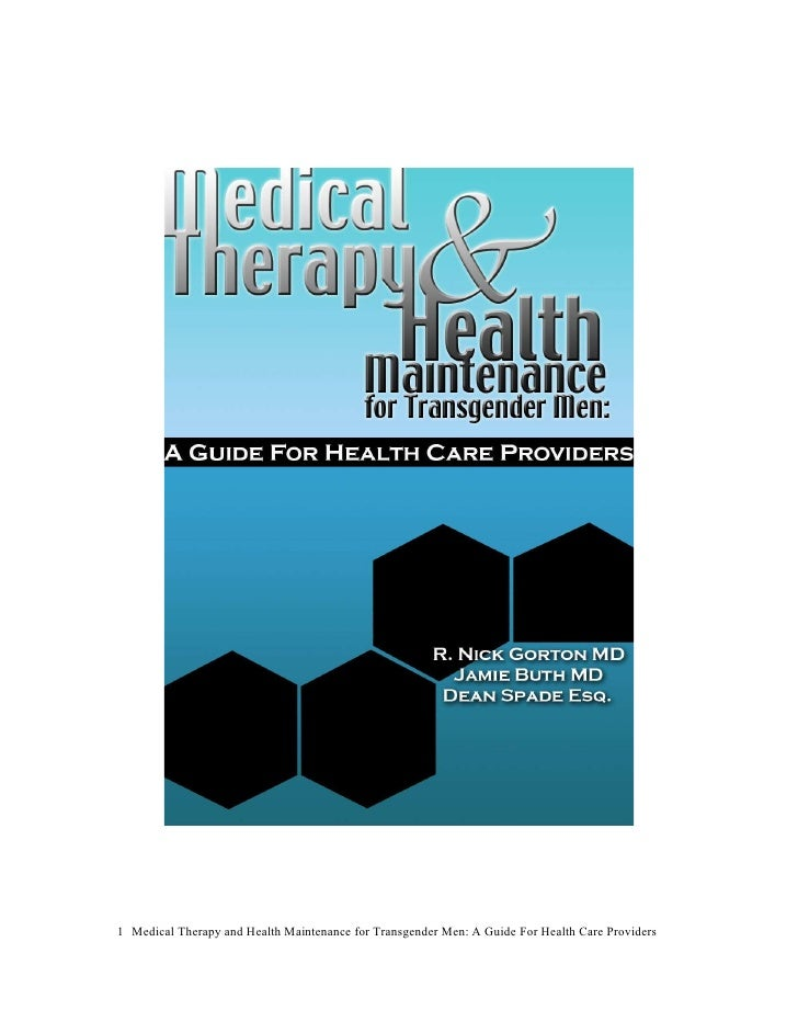 1 Medical Therapy and Health Maintenance for Transgender Men: A Guide For Health Care Providers