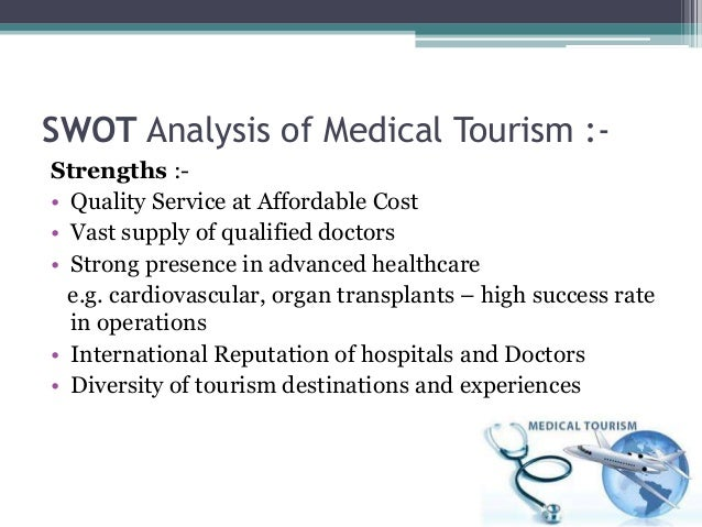 swot analysis of kerala medical tourism This paper identifies and prioritises strengths, weaknesses, opportunities and  threats (swot) pertaining to the medical tourism sector of kerala twenty one.
