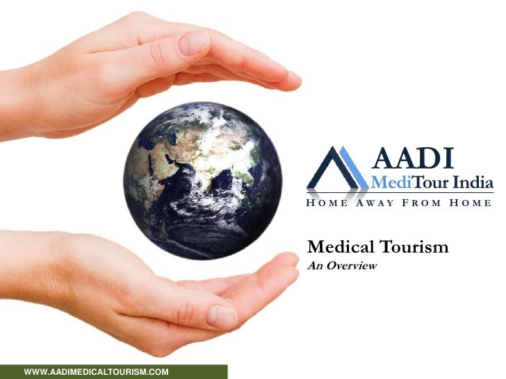 AADI<br />MediTour India<br />HOME AWAY FROM HOME<br />Medical Tourism<br />An Overview<br />        WWW.AADIMEDICALTOURIS...