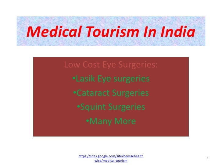 Medical Tourism In India<br />Low Cost Eye Surgeries:<br /><ul><li>Lasik Eye surgeries