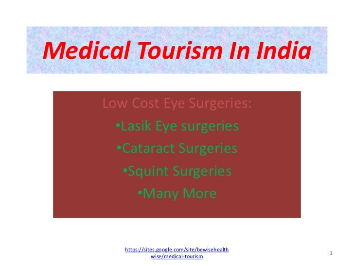 Medical Tourism In India     Low Cost Eye Surgeries:       •Lasik Eye surgeries       •Cataract Surgeries        •Squint S...