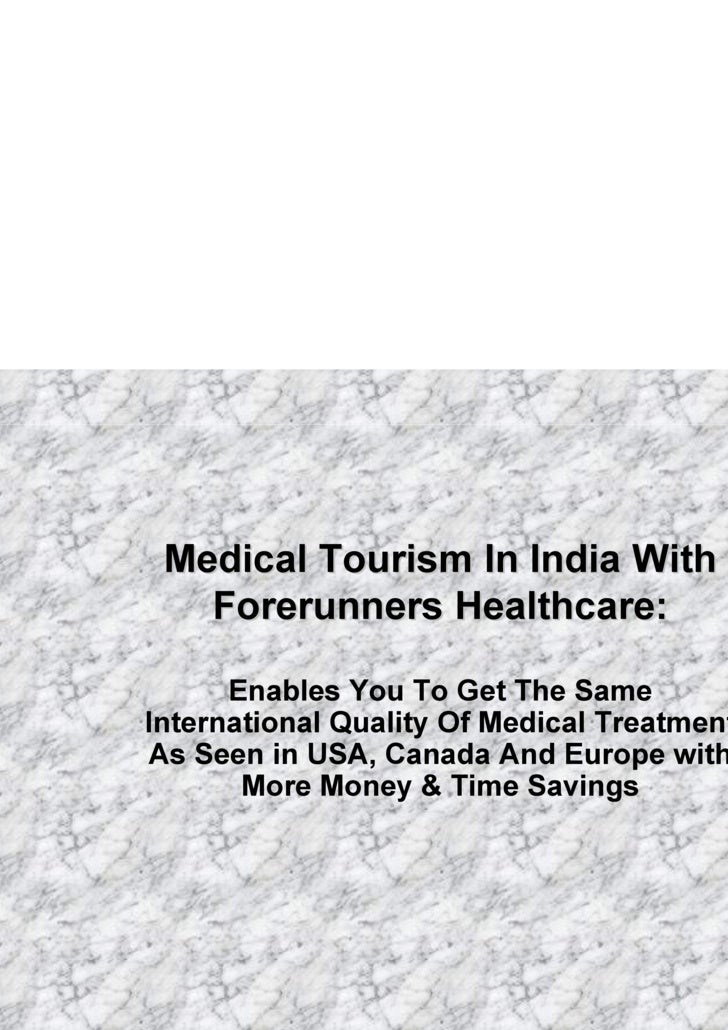 Medical Tourism In India With Forerunners Healthcare: Enables You To Get The Same International Quality Of Medical Treatme...
