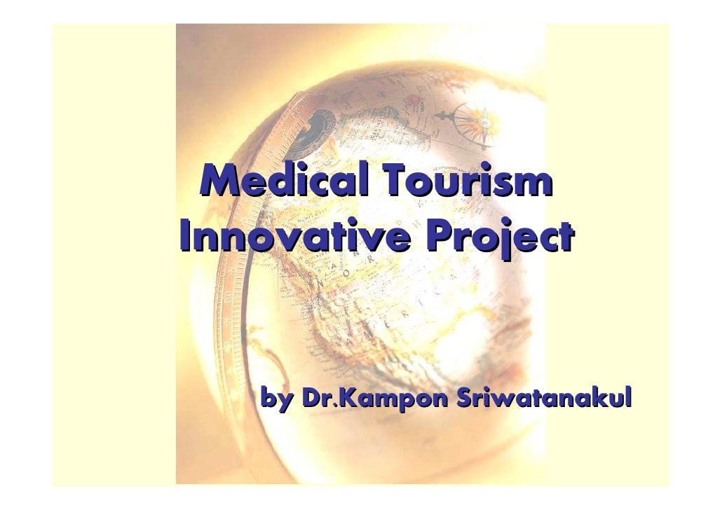Medical Tourism Innovative Project      by Dr.Kampon Sriwatanakul