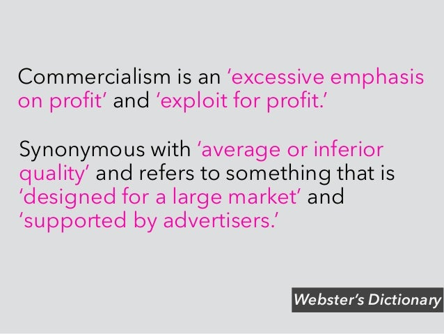 Advertising can be used to create a perception of 'need' that can be exploited for profit.