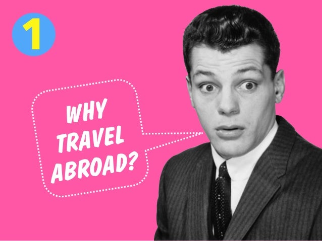 WHY TRAVEL ABROAD? 1