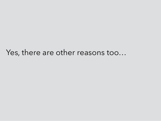 Yes, there are other reasons too…