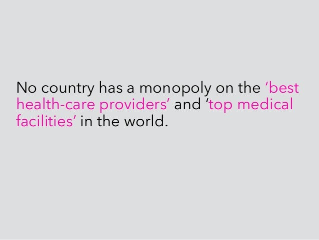 No country has a monopoly on the 'best health-care providers' and 'top medical facilities' in the world.