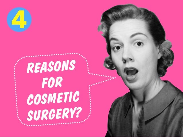 REASONS FOR COSMETIC SURGERY? 4