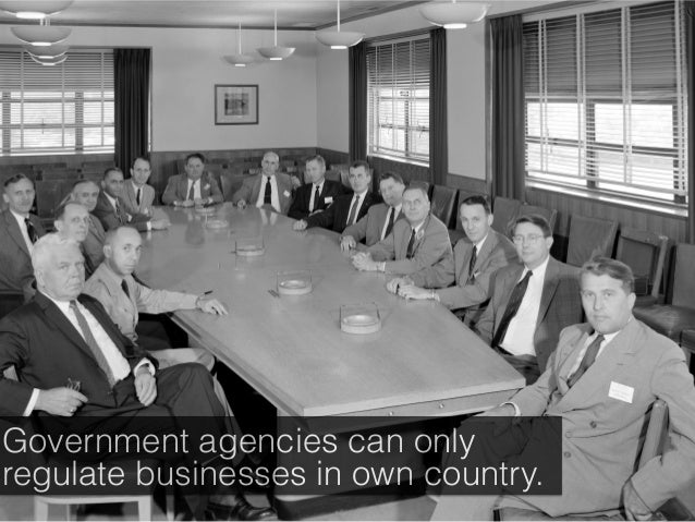 Government agencies can only regulate businesses in own country.