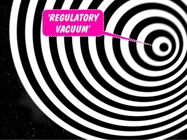 'REGULATORY VACUUM'