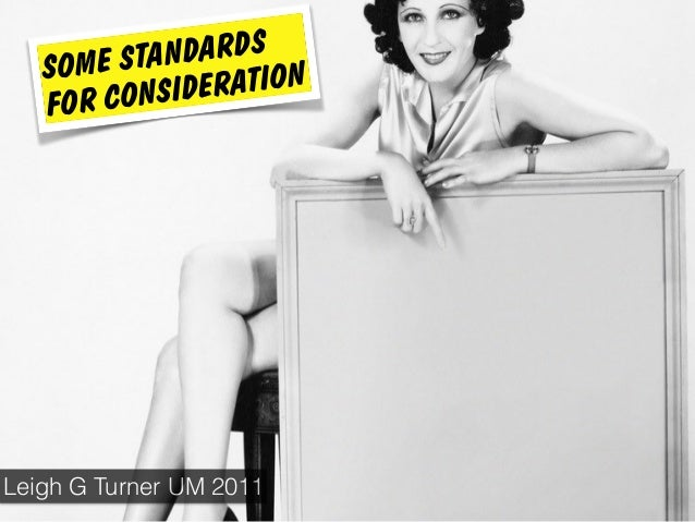 SOME STANDARDS FOR CONSIDERATION Leigh G Turner UM 2011
