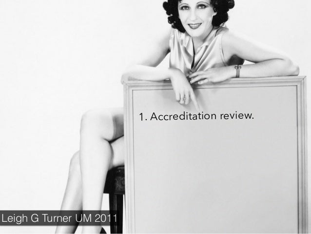 1. Accreditation review. Leigh G Turner UM 2011