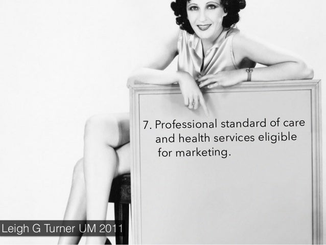 7. Professional standard of care and health services eligible for marketing. Leigh G Turner UM 2011