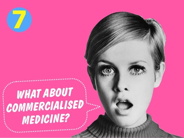 7 WHAT ABOUT COMMERCIALISED MEDICINE?