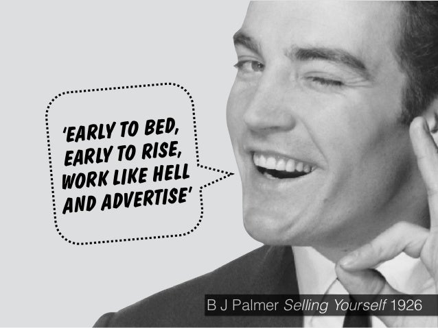 'EARLY TO BED, EARLY TO RISE, WORK LIKE HELL AND ADVERTISE' B J Palmer Selling Yourself 1926